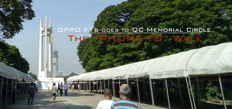 Phone-To Walk Series: OPPO F1s goes to Quezon City Memorial Circle